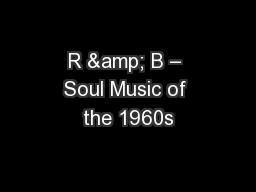 R & B – Soul Music of the 1960s