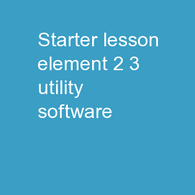 Starter Lesson Element 2.3 Utility Software