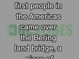 Prehistoric Cultures The first people in the Americas came over the Bering land bridge, a piece of