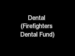 Dental (Firefighters Dental Fund)