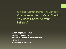 Clinical Conundrums in Cancer Chemoprevention:  What Should You Recommend to Your Patients?