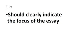 Title Should clearly indicate the focus of the essay