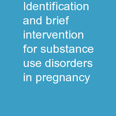 Identification and Brief intervention for Substance use disorders in pregnancy
