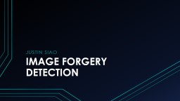 IMAGE FORGERY DETECTION Justin Siao