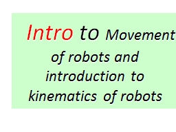 Intro  to  Movement of robots and introduction to kinematics of robots