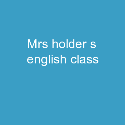 Mrs. Holder's  English Class