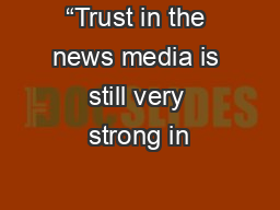 """Trust in the news media is still very strong in"