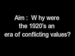 Aim :  W hy were the 1920�s an era of conflicting values?