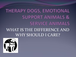 THERAPY DOGS, EMOTIONAL SUPPORT ANIMALS & SERVICE ANIMALS PowerPoint PPT Presentation