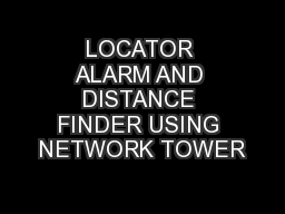 LOCATOR ALARM AND DISTANCE FINDER USING NETWORK TOWER