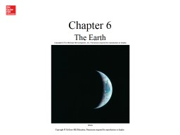 Chapter 6 The Earth Copyright © McGraw-Hill Education. Permission required for reproduction or dis