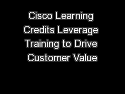 Cisco Learning Credits Leverage Training to Drive Customer Value