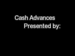 Cash Advances        Presented by: