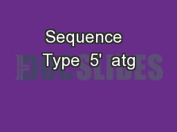 Sequence  Type  5'  atg