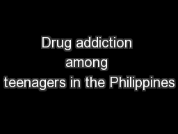 Drug addiction among teenagers in the Philippines