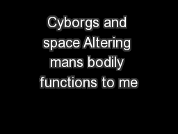 Cyborgs and space Altering mans bodily functions to me