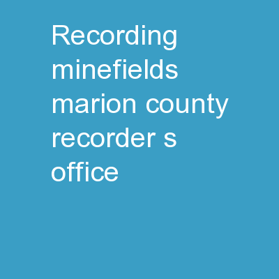 Recording Minefields Marion County Recorder's Office