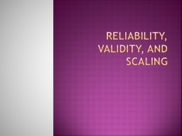 Reliability, validity, and scaling