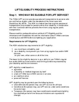 LIFT ELIGIBILITY PROCESS INSTRUCTIONS Step  WHO MAY BE ELIGIBLE FOR LIFT SERVICE The TriMet LIFT service provides paratransit transportation to persons who are certified as eligible under the standard