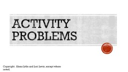 ACTIVITY PROBLEMS Copyright:  Alexa Little and Lori