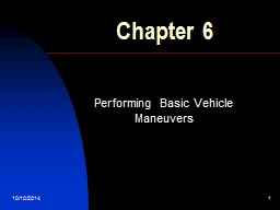 10/10/2014 1 Chapter 6 Performing Basic Vehicle Maneuvers