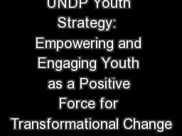 UNDP Youth Strategy:  Empowering and Engaging Youth as a Positive Force for Transformational Change