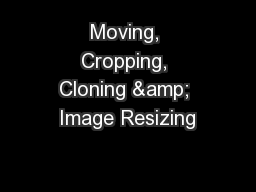 Moving, Cropping, Cloning & Image Resizing