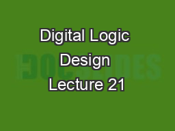 Digital Logic Design Lecture 21