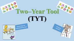 Two–Year Tool  (TYT) Please help me understand the tool PowerPoint PPT Presentation