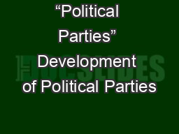 """Political Parties"" Development of Political Parties"