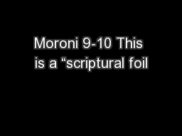 """Moroni 9-10 This is a """"scriptural foil"""
