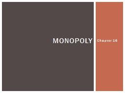 Chapter 16 Monopoly Market characterized by: