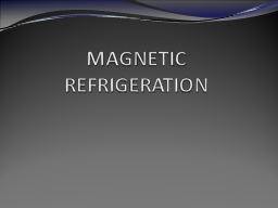 MAGNETIC REFRIGERATION INTRODUCTION
