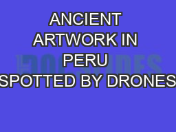 ANCIENT ARTWORK IN PERU SPOTTED BY DRONES