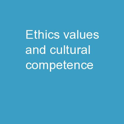ETHICS, VALUES AND CULTURAL COMPETENCE