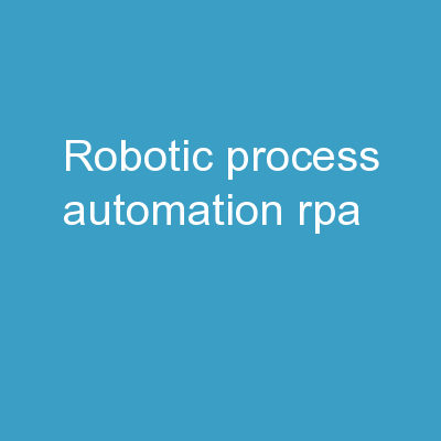ROBOTIC PROCESS AUTOMATION (RPA) PowerPoint PPT Presentation