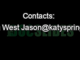 Contacts: Jason West Jason@katyspring.com PowerPoint PPT Presentation