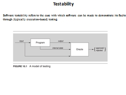 Testability Software testability refers to the ease with which software can be made to demonstrate