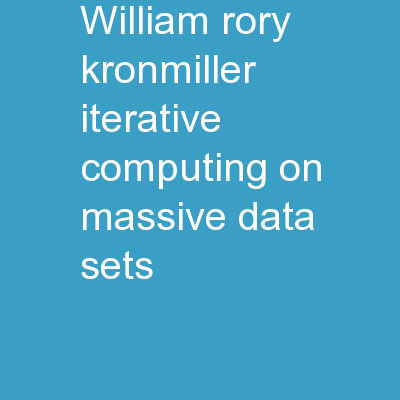 William Rory Kronmiller Iterative Computing on Massive Data Sets