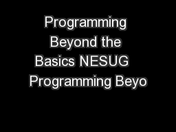 Programming Beyond the Basics NESUG   Programming Beyo