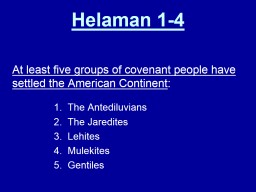 Helaman 1-4   At least five groups of covenant people have settled the American Continent