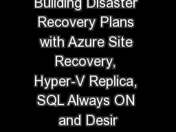 Building Disaster Recovery Plans with Azure Site Recovery, Hyper-V Replica, SQL Always ON and Desir