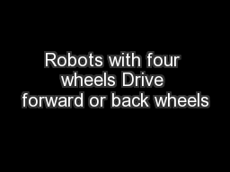 Robots with four wheels Drive forward or back wheels