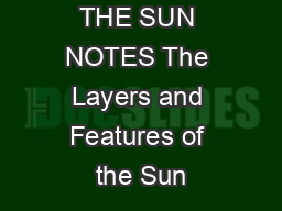 THE SUN NOTES The Layers and Features of the Sun