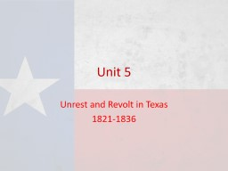 Unit 5 Unrest and Revolt in Texas