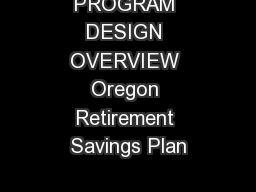 PROGRAM DESIGN OVERVIEW Oregon Retirement Savings Plan