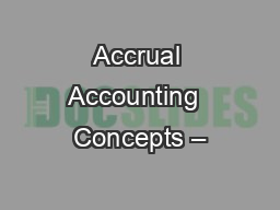 Accrual Accounting  Concepts –