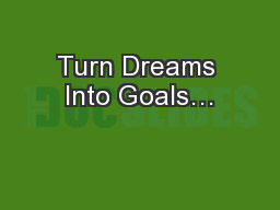 Turn Dreams Into Goals… PowerPoint PPT Presentation