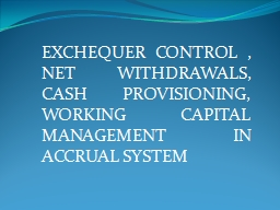 EXCHEQUER CONTROL , NET WITHDRAWALS, CASH PROVISIONING, WORKING CAPITAL MANAGEMENT IN ACCRUAL SYSTE