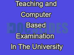 Effective Teaching and Computer Based Examination  In The University PowerPoint PPT Presentation